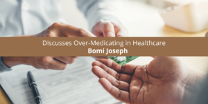 Dr. Bomi Joseph Discusses Over-Medicating in Healthcare